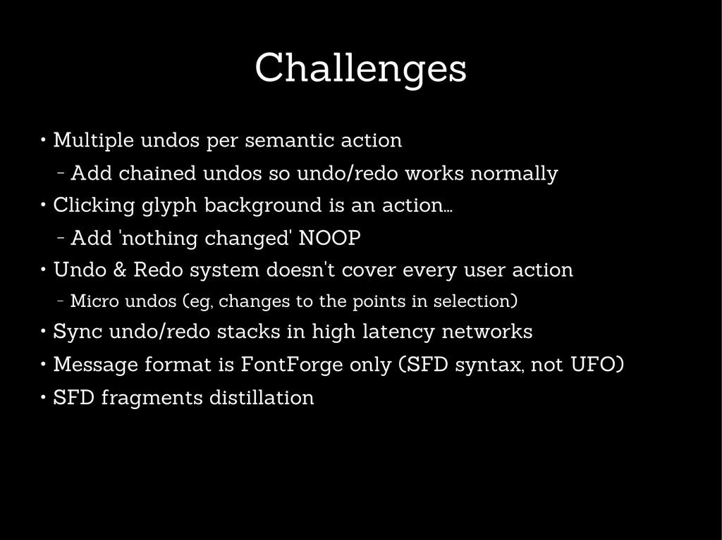 Challenges ● Multiple undos per semantic action...