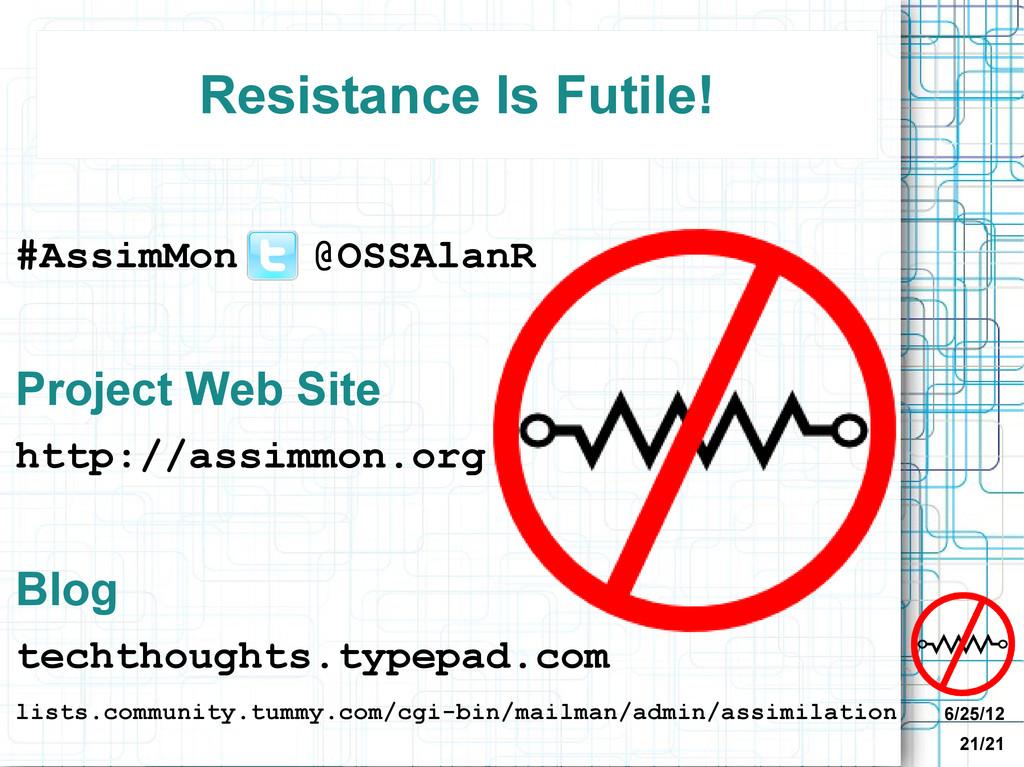 6/25/12 21/21 Resistance Is Futile! #AssimMon @...