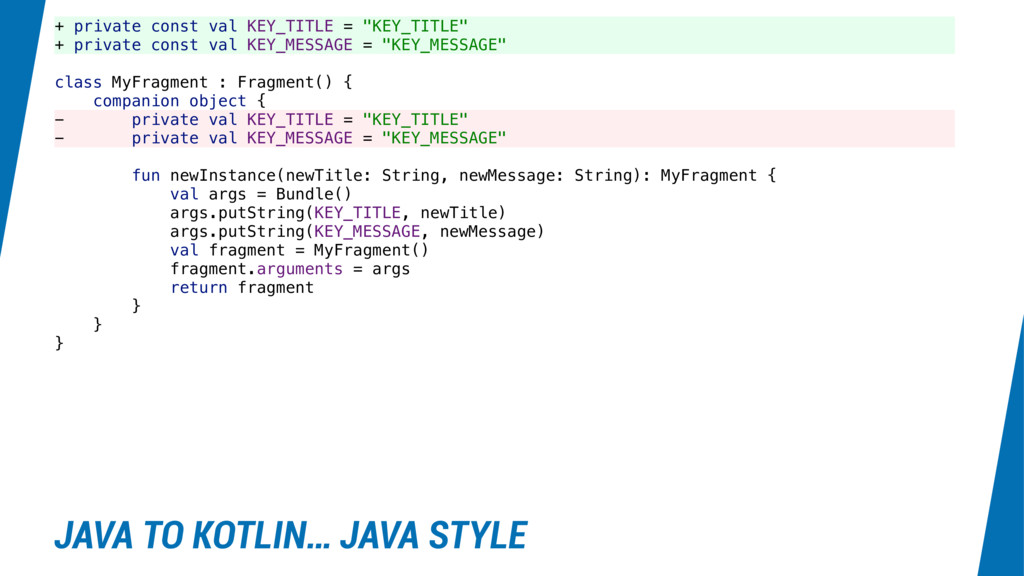 JAVA TO KOTLIN… JAVA STYLE + private const val ...