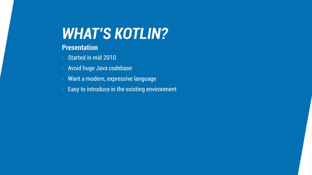WHAT'S KOTLIN? - Started in mid 2010 - Avoid hu...