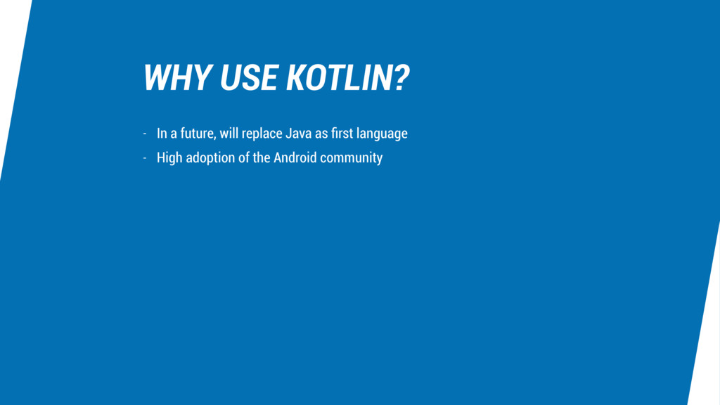 WHY USE KOTLIN? - In a future, will replace Jav...