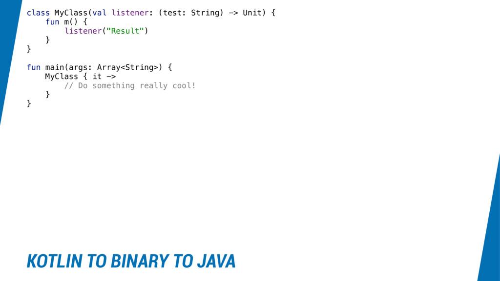 class MyClass(val listener: (test: String) -> U...