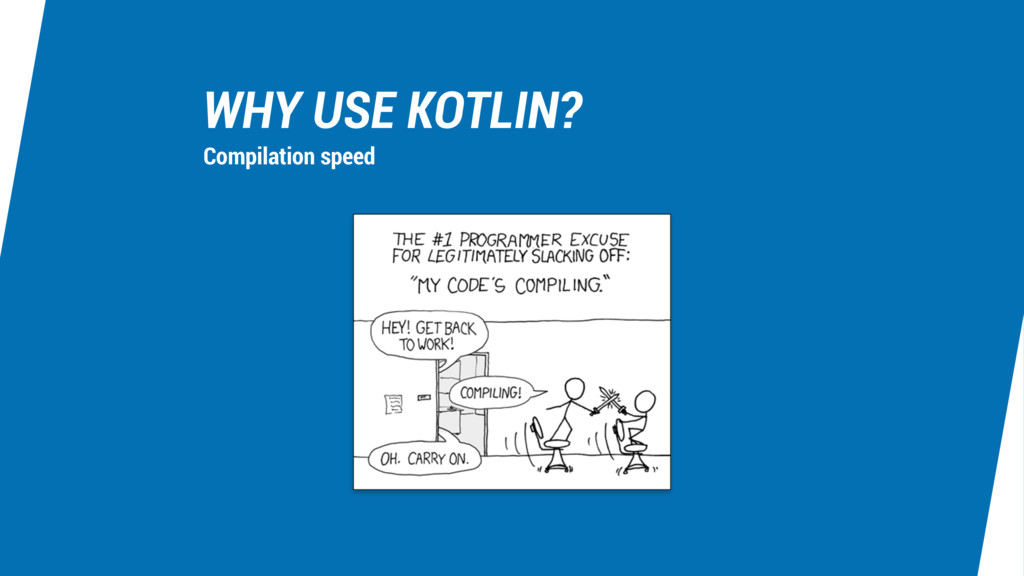WHY USE KOTLIN? Compilation speed