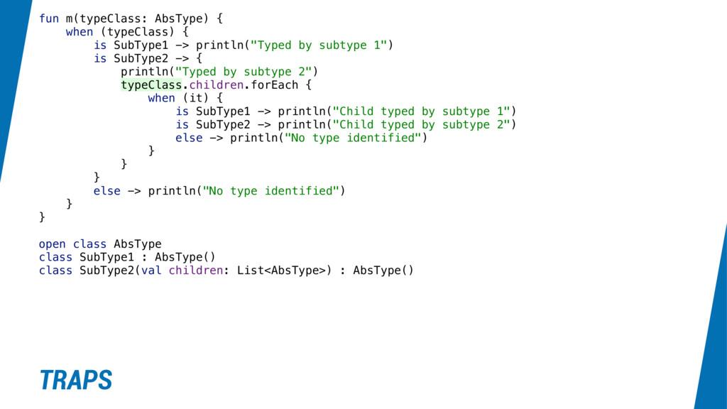 fun m(typeClass: AbsType) { when (typeClass) { ...