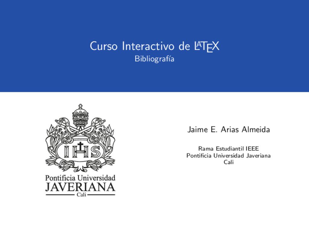 Curso Interactivo de L A TEX Bibliograf´ ıa Cal...