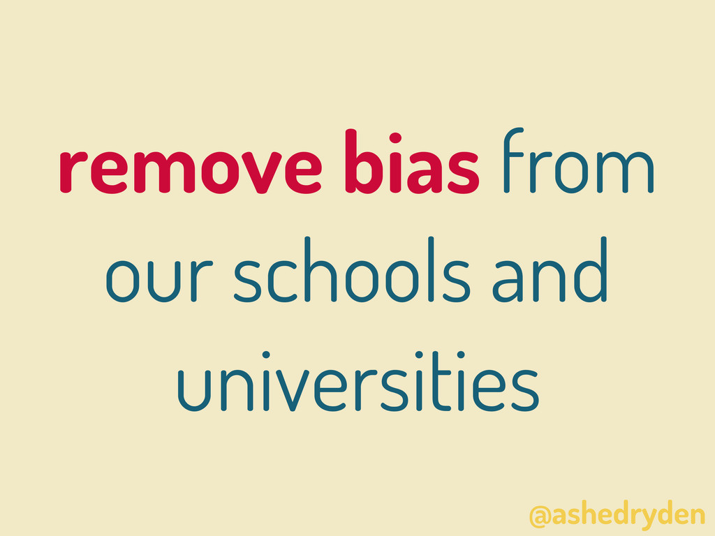 @ashedryden remove bias from our schools and un...
