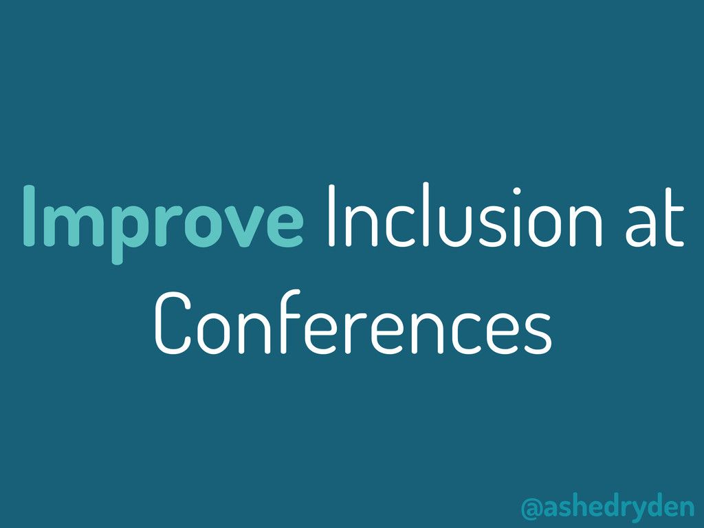 @ashedryden Improve Inclusion at Conferences