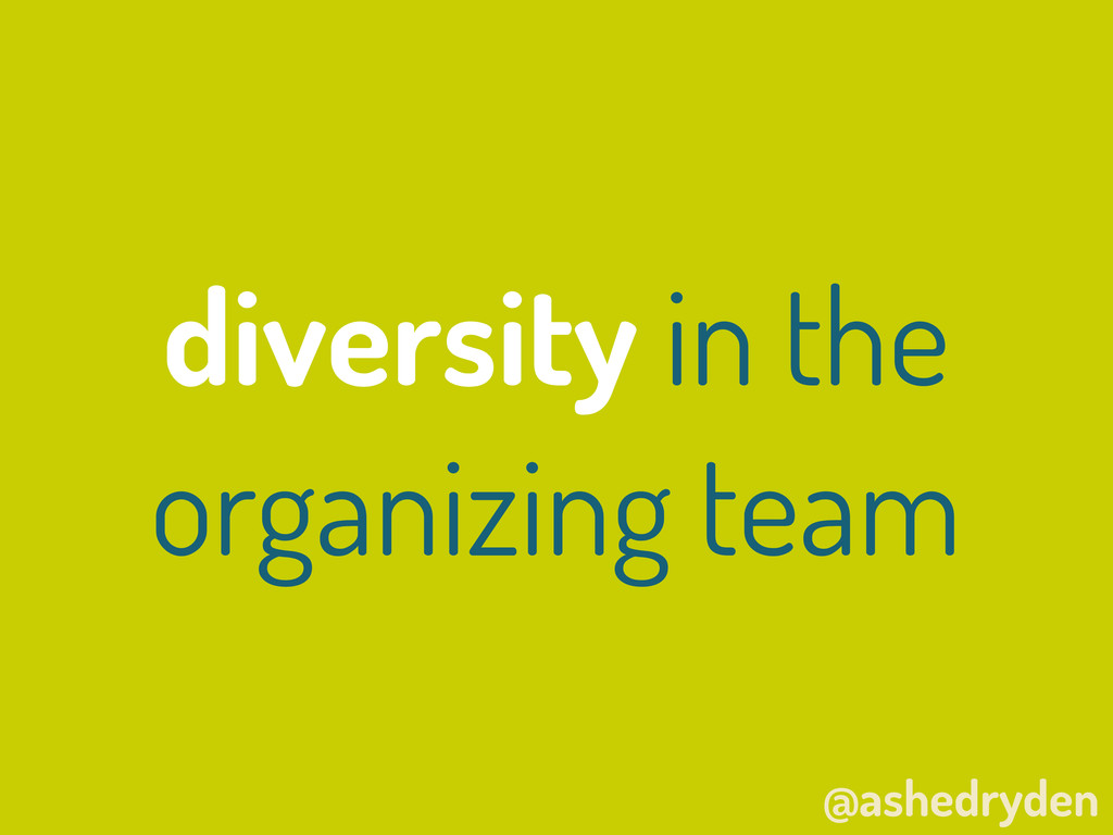 @ashedryden diversity in the organizing team
