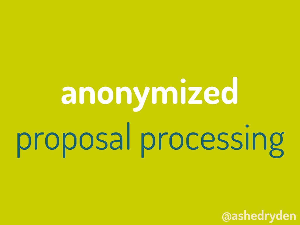 @ashedryden anonymized proposal processing