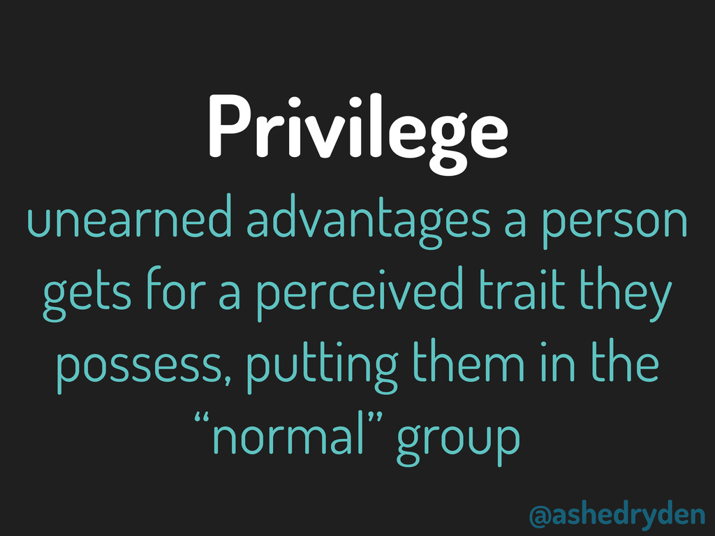 @ashedryden Privilege unearned advantages a per...