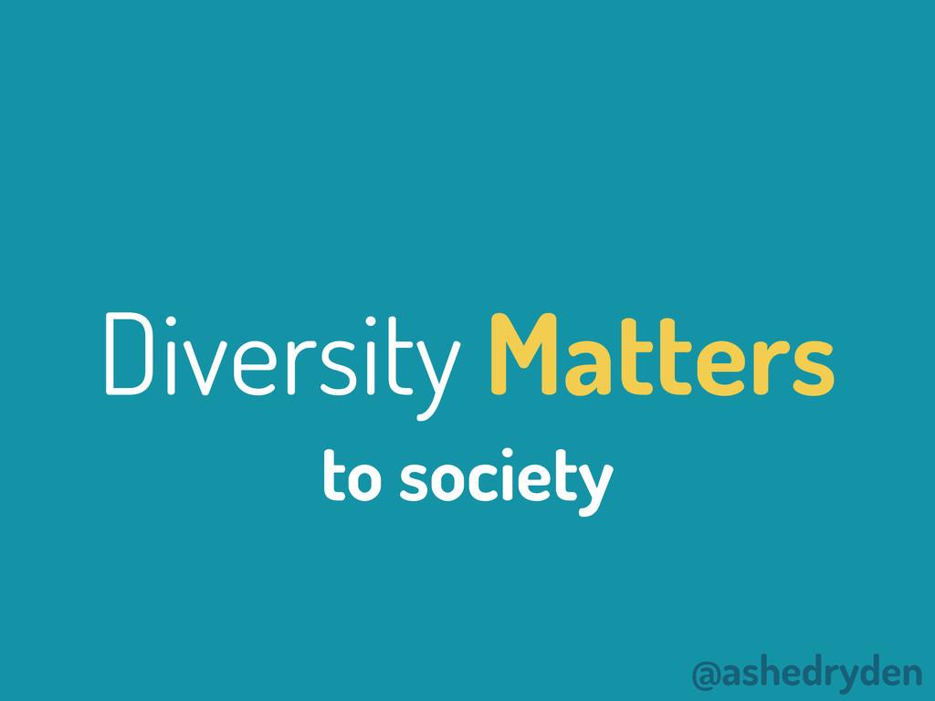 @ashedryden Diversity Matters to society