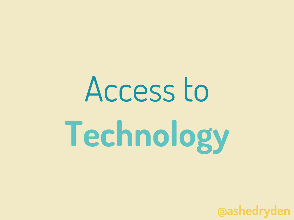 @ashedryden Access to Technology