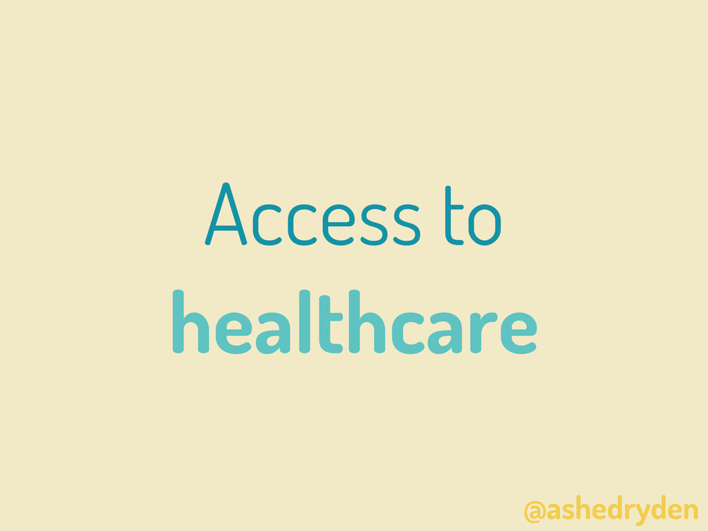 @ashedryden Access to healthcare