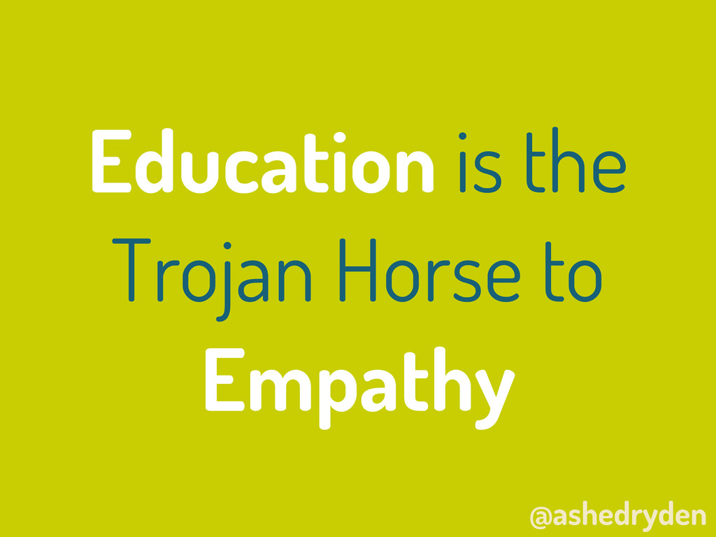 @ashedryden Education is the Trojan Horse to Em...