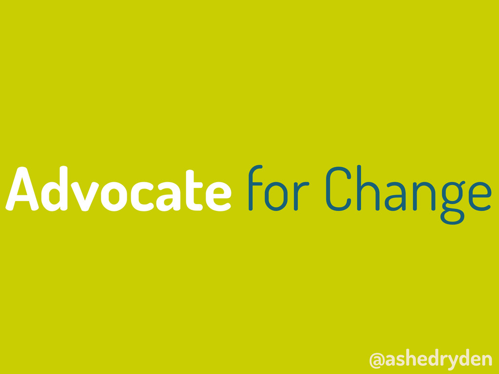 @ashedryden Advocate for Change