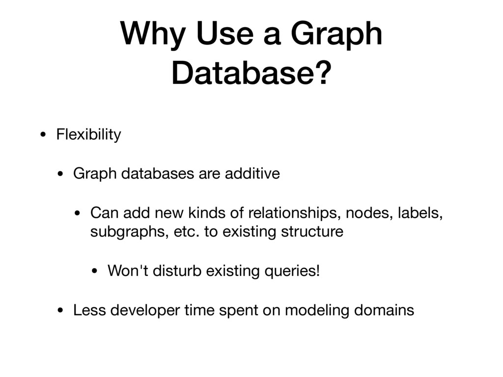 Why Use a Graph Database? • Flexibility  • Grap...