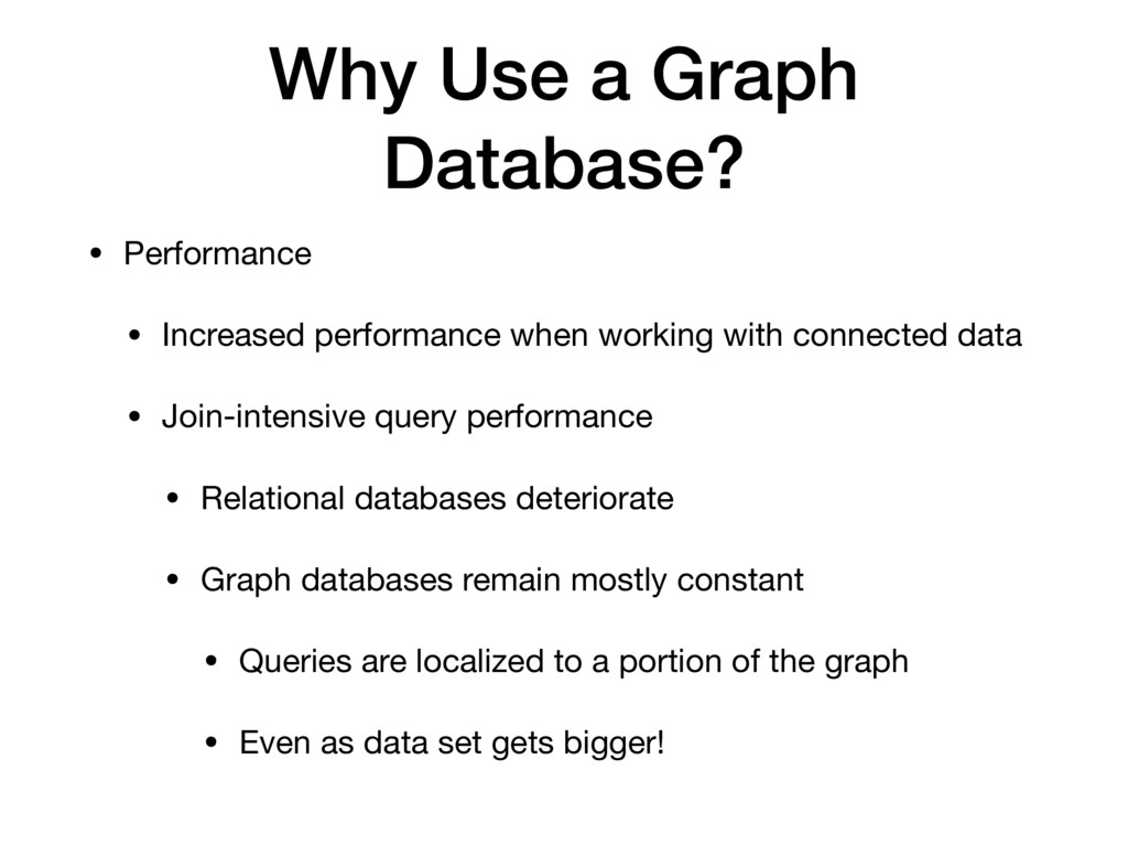 Why Use a Graph Database? • Performance  • Incr...