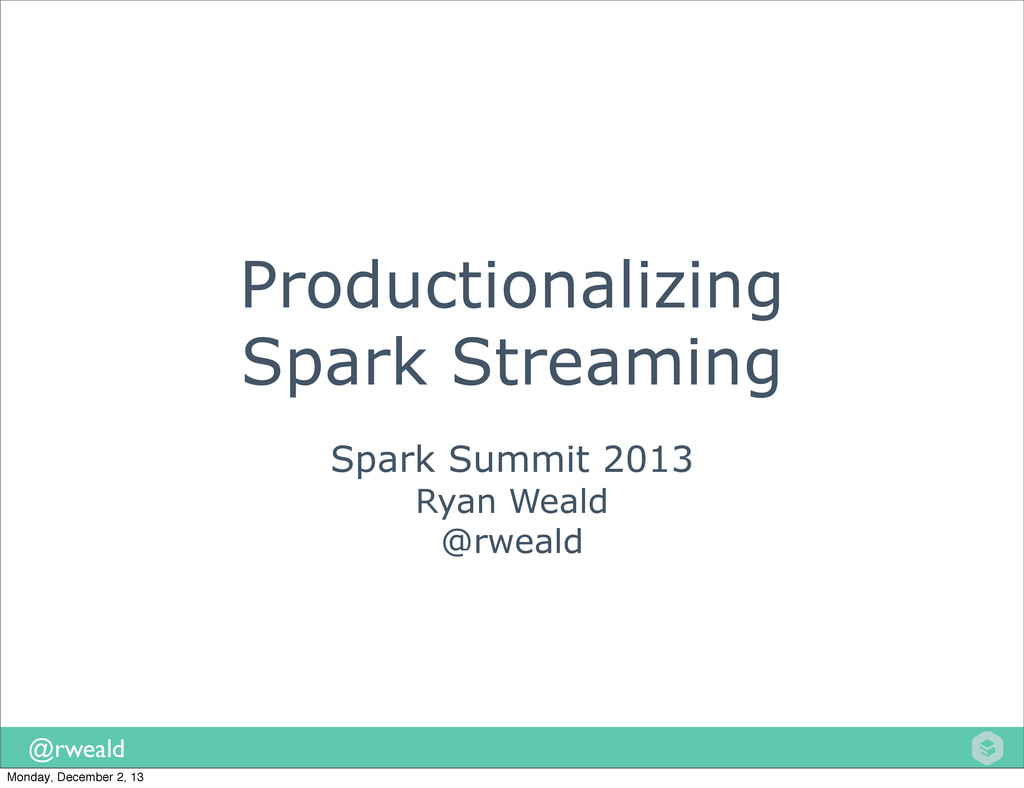 @rweald Productionalizing Spark Streaming Spark...