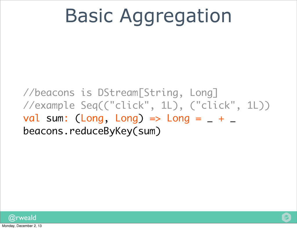 @rweald Basic Aggregation //beacons is DStream[...
