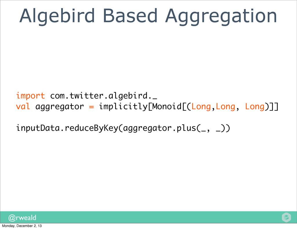 @rweald Algebird Based Aggregation import com.t...