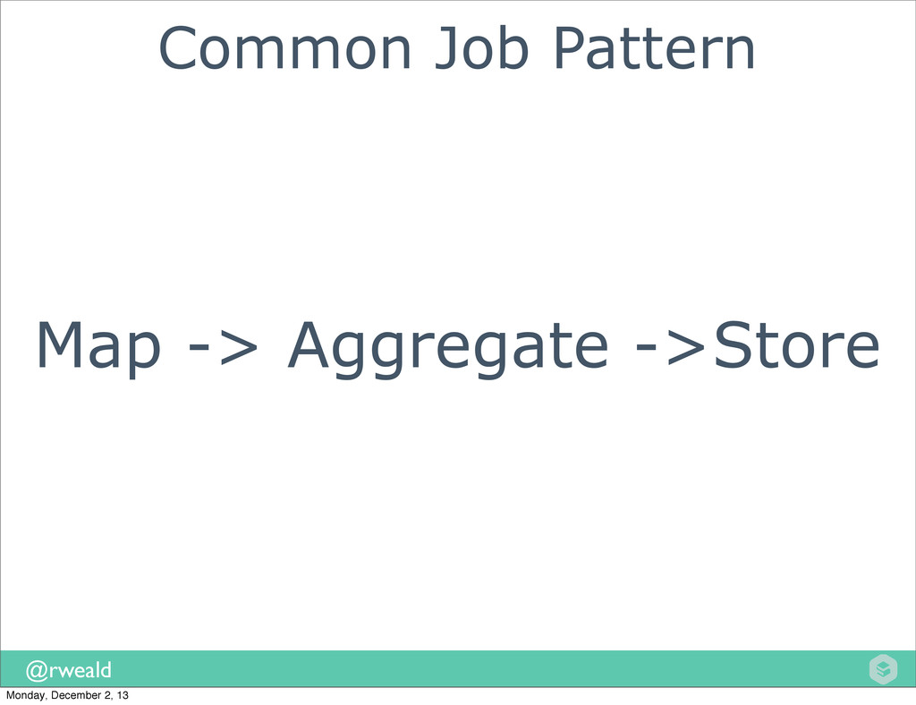 @rweald Common Job Pattern Map -> Aggregate ->S...