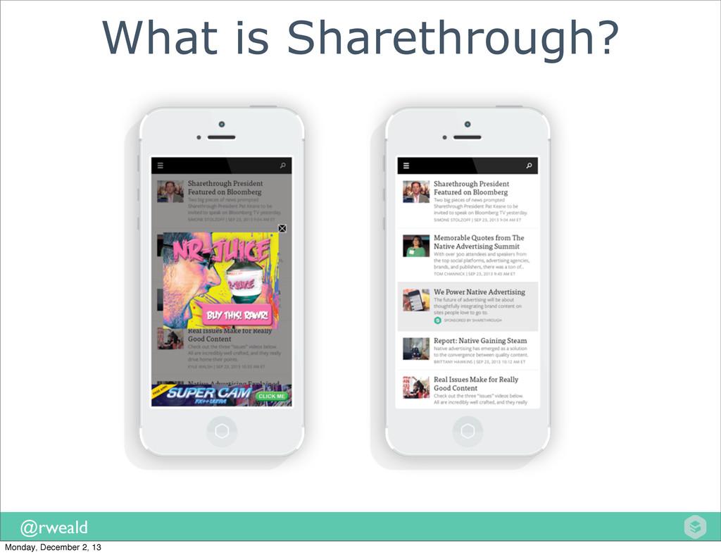 @rweald What is Sharethrough? Monday, December ...