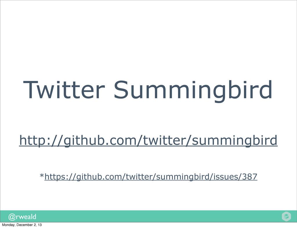 @rweald Twitter Summingbird http://github.com/t...