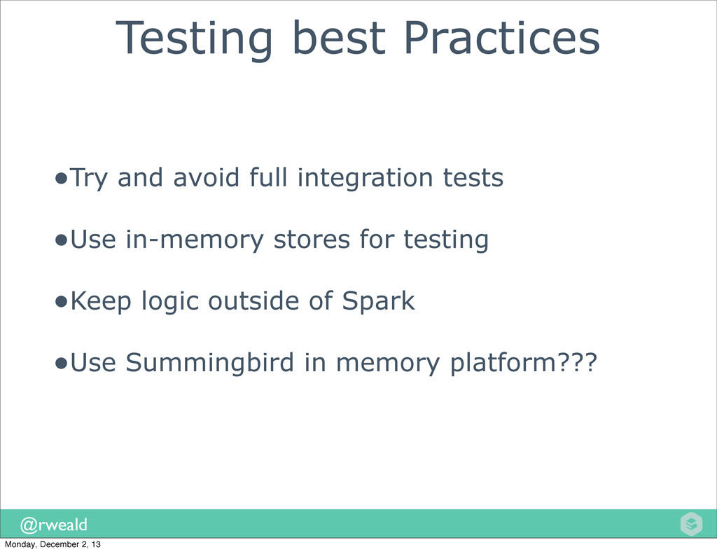 @rweald Testing best Practices •Try and avoid f...