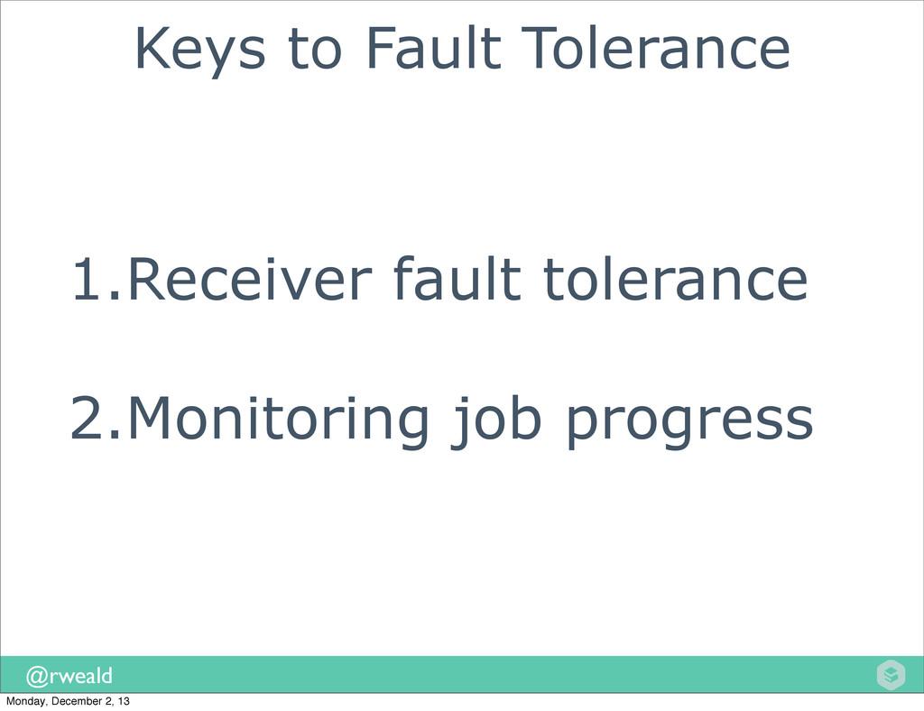 @rweald Keys to Fault Tolerance 1.Receiver faul...