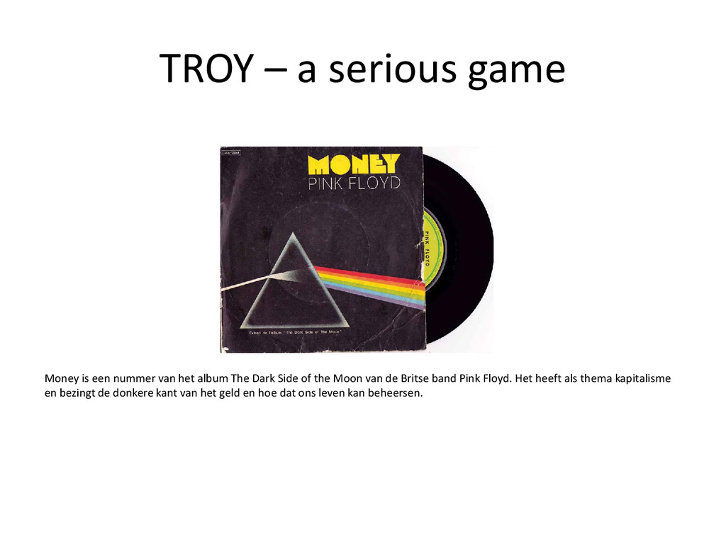 TROY – a serious game Money is een nummer van h...