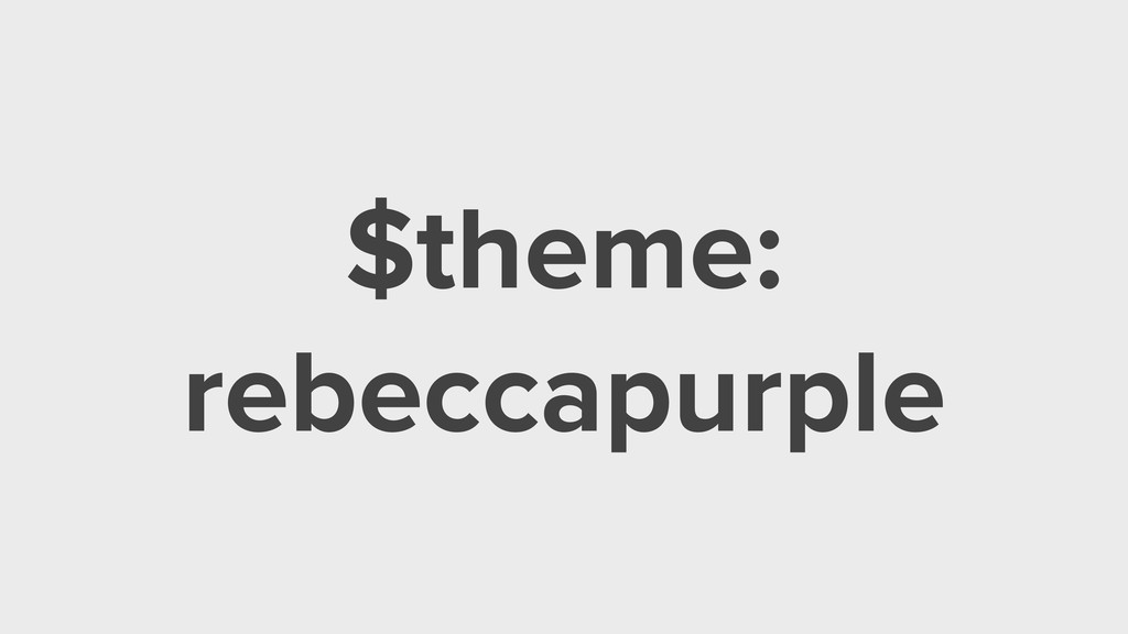 $theme: rebeccapurple