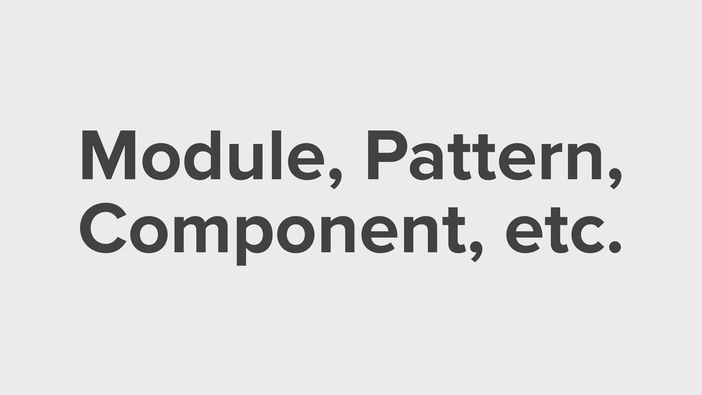Module, Pattern, Component, etc.