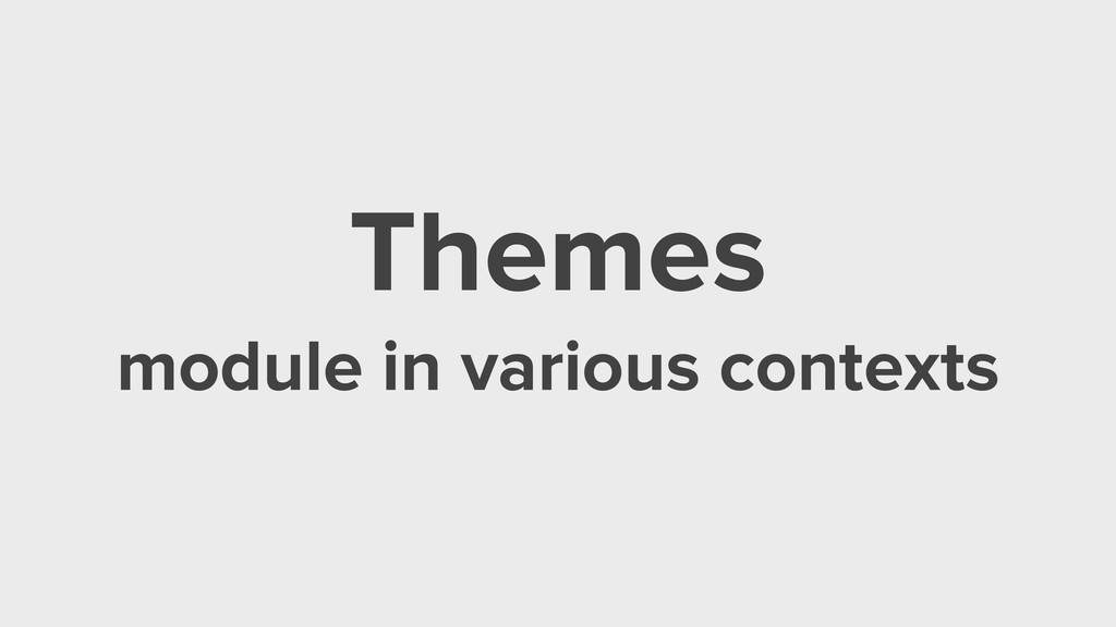 Themes module in various contexts