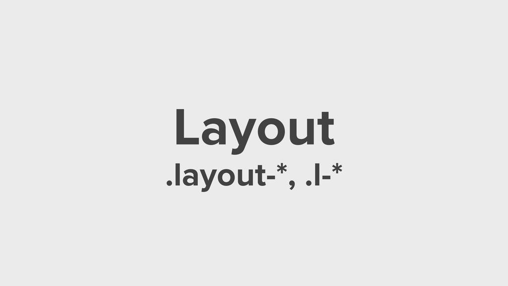 Layout .layout-*, .l-*