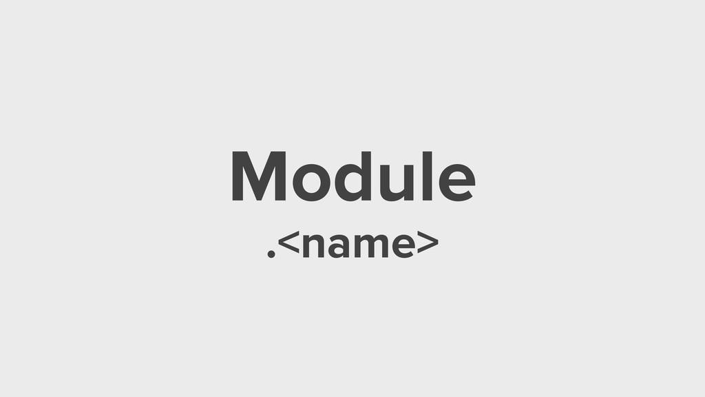 Module .<name>