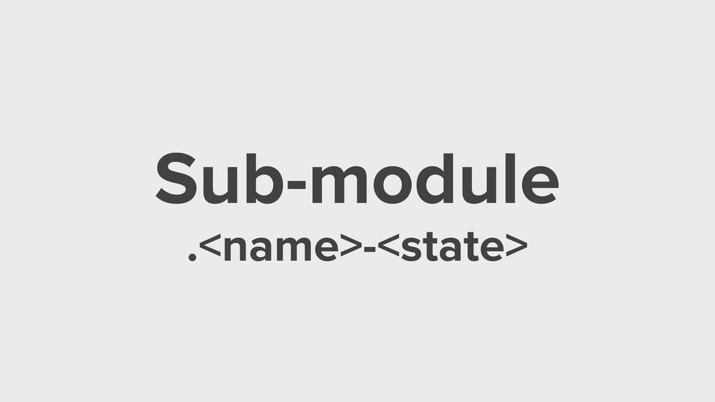 Sub-module .<name>-<state>