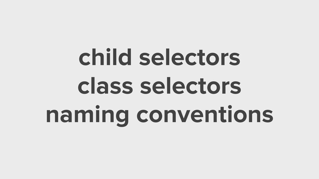 child selectors class selectors naming conventi...