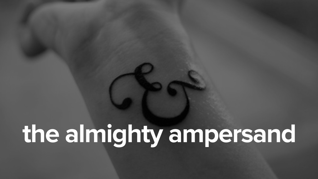 the almighty ampersand
