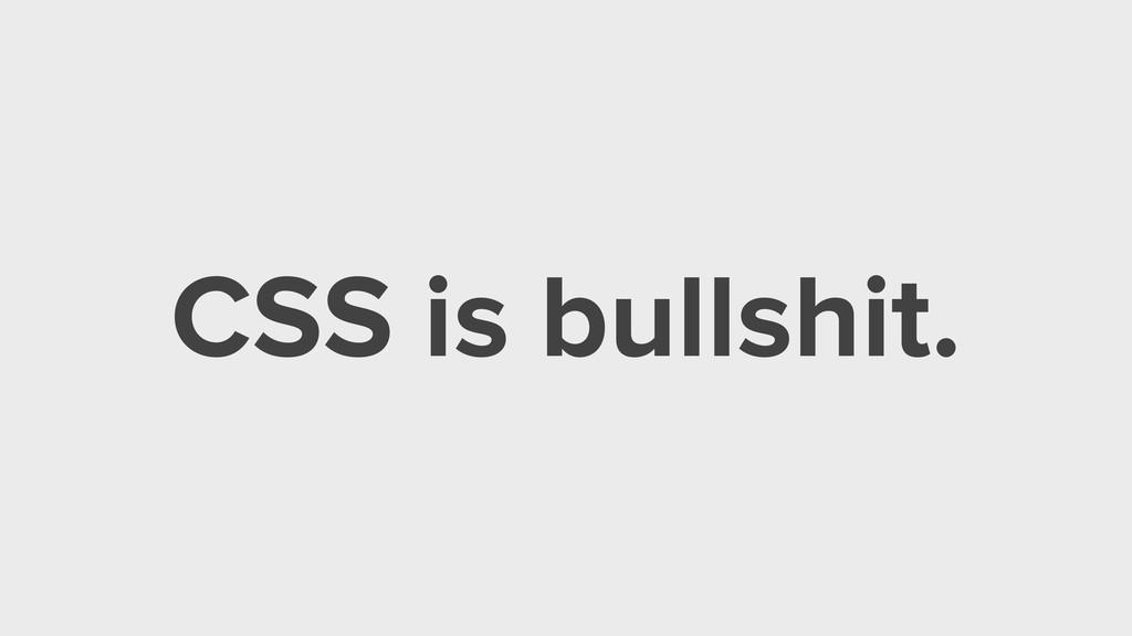 CSS is bullshit.