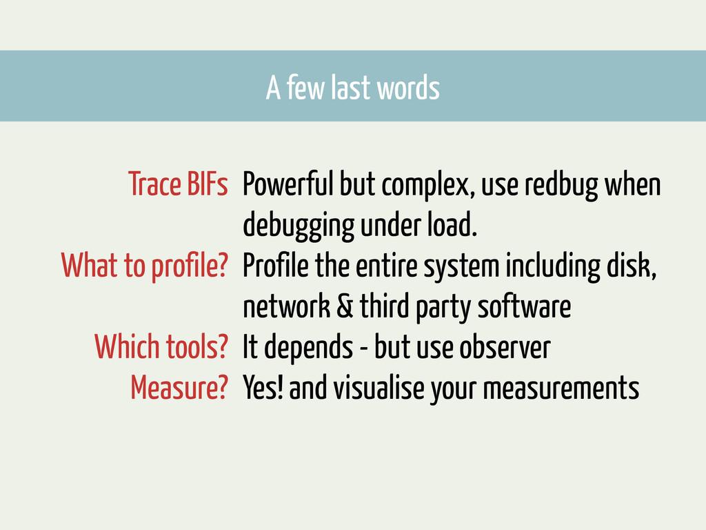 A few last words Powerful but complex, use redb...