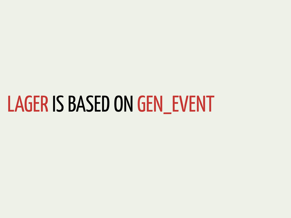 LAGER IS BASED ON GEN_EVENT