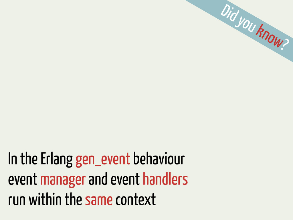 Did you know? In the Erlang gen_event behaviour...