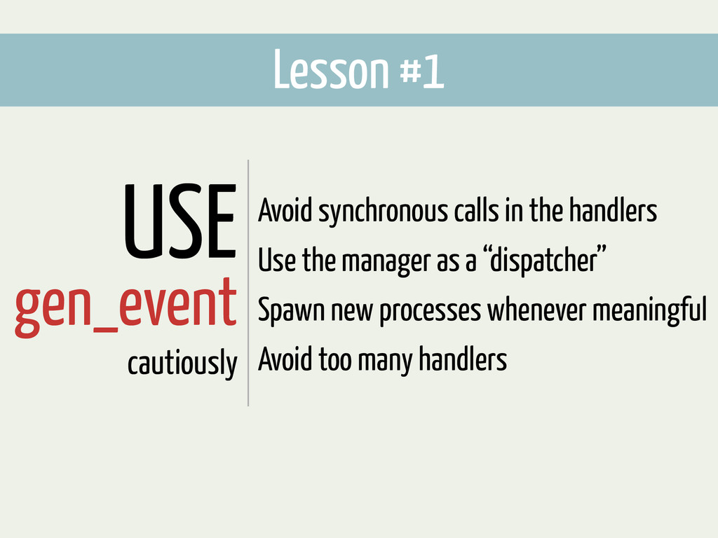 Lesson #1 USE gen_event cautiously Avoid synchr...