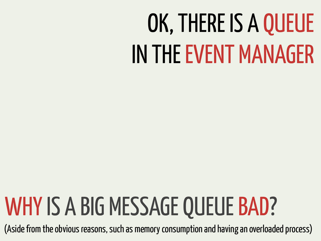 WHY IS A BIG MESSAGE QUEUE BAD? (Aside from the...