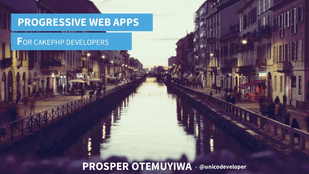 PROGRESSIVE WEB APPS FOR CAKEPHP DEVELOPERS PRO...
