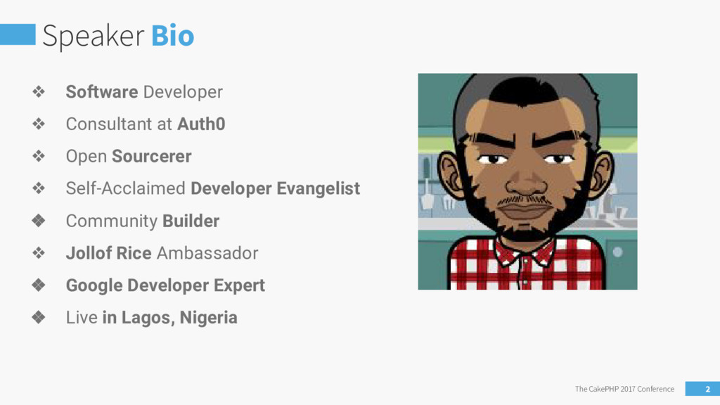 Speaker Bio The CakePHP 2017 Conference 2 ❖ Sof...