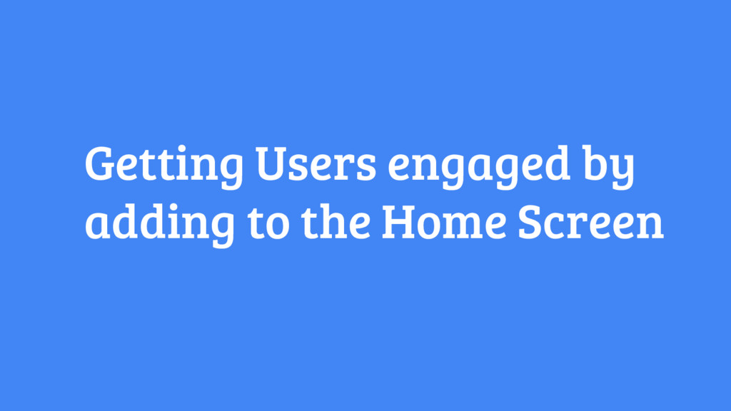 Getting Users engaged by adding to the Home Scr...