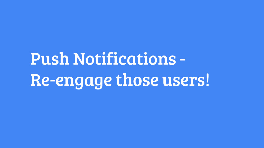Push Notifications - Re-engage those users!