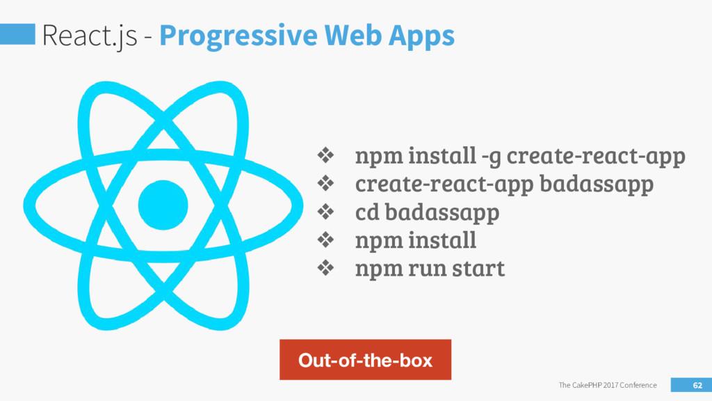 React.js - Progressive Web Apps The CakePHP 201...
