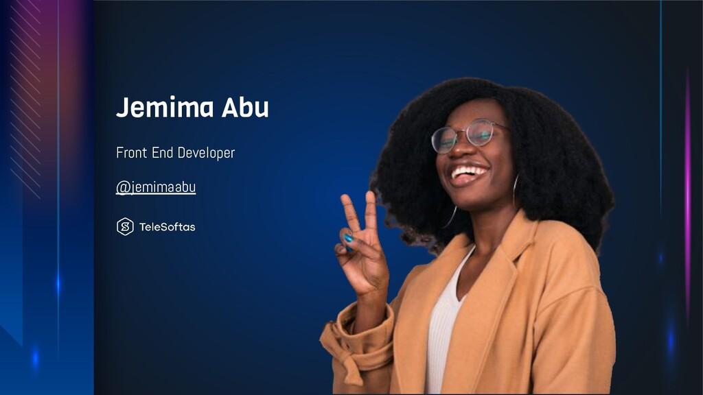 Jemima Abu Front End Developer @jemimaabu